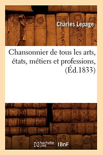 Chansonnier de Tous Les Arts, Etats, Metiers Et Professions, (Ed.1833): Lepage C.