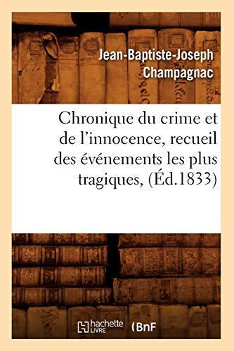 Chronique Du Crime Et de LInnocence, Recueil Des Evenements Les Plus Tragiques, (Ed.1833): ...