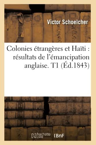 9782012642973: Colonies étrangères et Haïti : résultats de l'émancipation anglaise. T1 (Éd.1843)