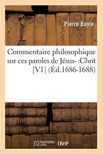 9782012643123: Commentaire Philosophique Sur Ces Paroles de Jesus-: Chrit [V1] (Ed.1686-1688) (French Edition)