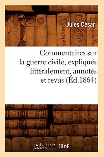 Commentaires Sur La Guerre Civile, Expliques Litteralement, Annotes Et Revus (Ed.1864): Jules Cesar