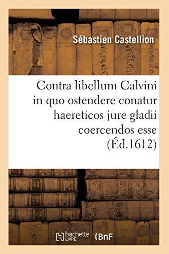9782012644441: Contra Libellum Calvini in Quo Ostendere Conatur Haereticos Jure Gladii Coercendos Esse (Ed.1612) (Religion) (French Edition)