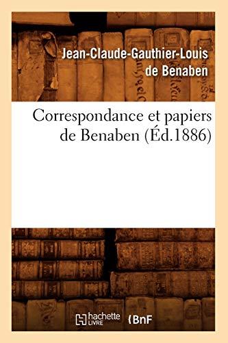 Correspondance Et Papiers de Benaben (Ed.1886): De Benaben J. C. G. L.