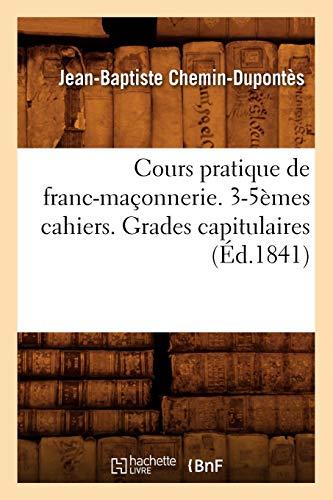 9782012645912: Cours pratique de franc-maçonnerie. 3-5èmes cahiers. Grades capitulaires (Éd.1841)