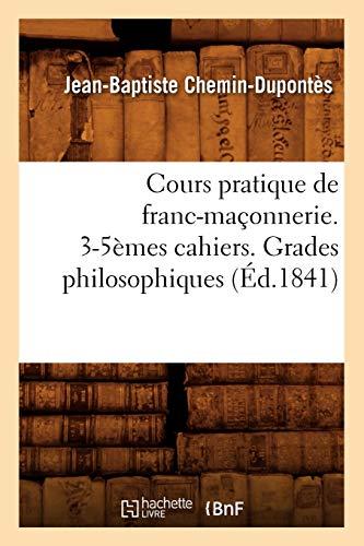 9782012645929: Cours pratique de franc-maçonnerie. 3-5èmes cahiers. Grades philosophiques (Éd.1841)