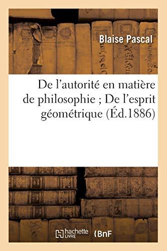 9782012646520: de L'Autorite En Matiere de Philosophie; de L'Esprit Geometrique; (Ed.1886) (French Edition)