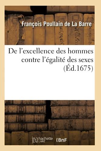 9782012646681: de L'Excellence Des Hommes Contre L'Egalite Des Sexes (Ed.1675) (Philosophie) (French Edition)