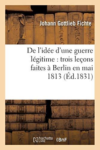 de L'Idee D'Une Guerre Legitime: Trois Lecons: Fichte J. G./