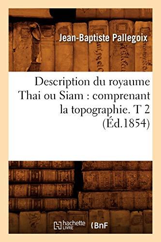 9782012648890: Description Du Royaume Thai Ou Siam: Comprenant La Topographie. T 2 (Ed.1854) (Histoire) (French Edition)