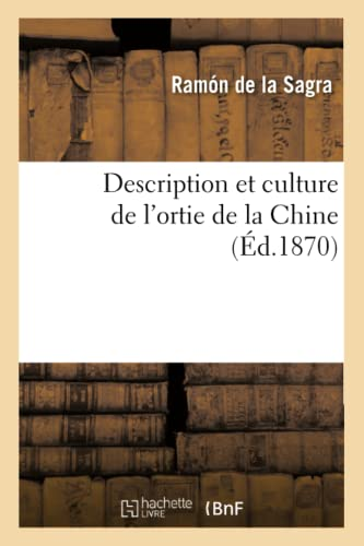 Description Et Culture de LOrtie de La Chine (Ed.1870): Ramon De La Sagra