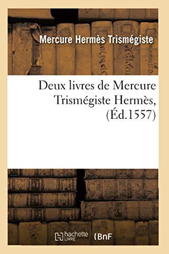 Deux Livres de Mercure Trismegiste Hermes, (Ed.1557): Hermes Trismegiste M.