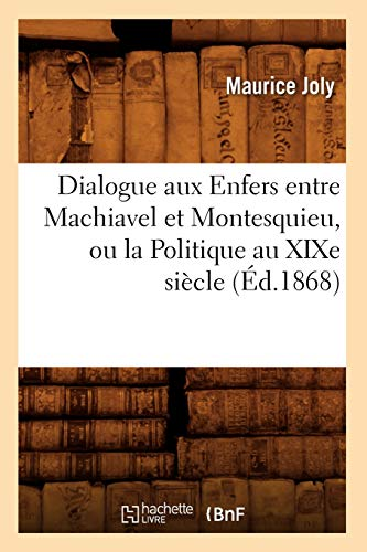 9782012649132: Dialogue Aux Enfers Entre Machiavel Et Montesquieu, Ou La Politique Au Xixe Siecle, (Sciences Sociales) (French Edition)