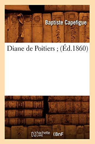 Diane de Poitiers (Ed.1860): Baptiste Capefigue