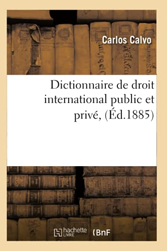 Dictionnaire de Droit International Public Et Prive, (Ed.1885): Carlos Calvo