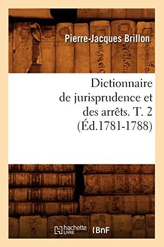 Dictionnaire de Jurisprudence Et Des Arrets. T. 2 (Ed.1781-1788): Pierre-Jacques Brillon