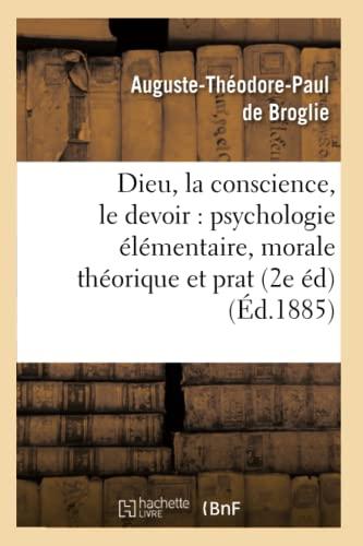 9782012657014: Dieu, La Conscience, Le Devoir: Psychologie Elementaire, Morale Theorique Et Prat (2e Ed) (Philosophie) (French Edition)