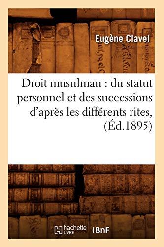 Droit Musulman: Du Statut Personnel Et Des Successions DApres Les Differents Rites,: Eugà ne Clavel