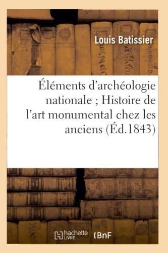 Elements DArcheologie Nationale Histoire de LArt Monumental Chez Les Anciens (Ed.1843): Louis ...