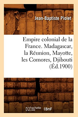 9782012658875: Empire colonial de la France. Madagascar, la Réunion, Mayotte, les Comores, Djibouti (Éd.1900)