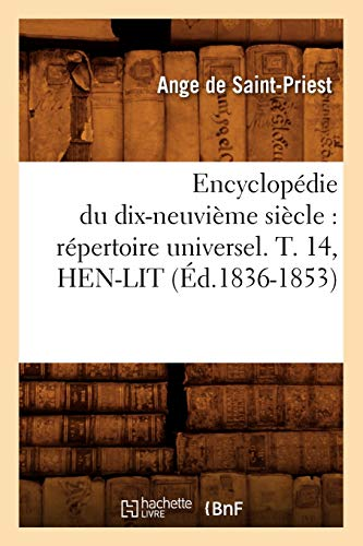 Encyclopedie Du Dix-Neuvieme Siecle: Repertoire Universel. T. 14, Hen-Lit (Ed.1836-1853): Collectif