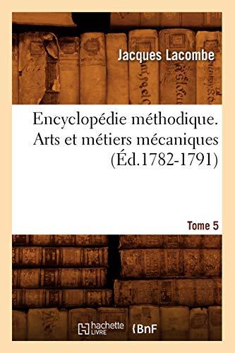 Encyclopedie Methodique. Arts Et Metiers Mecaniques. Tome 5 (Ed.1782-1791): Jacques Lacombe