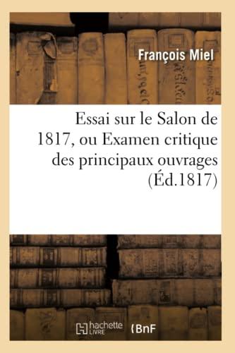 9782012661226: Essai Sur Le Salon de 1817, Ou Examen Critique Des Principaux Ouvrages (Ed.1817) (Arts) (French Edition)