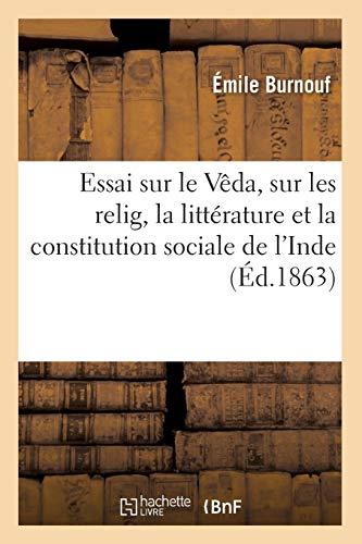 Essai Sur Le Veda, Sur Les Relig, La Litterature Et La Constitution Sociale de LInde (Ed.1863): ...