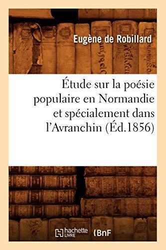 Etude Sur La Poesie Populaire En Normandie Et Specialement Dans LAvranchin, (Ed.1856): De Robillard...