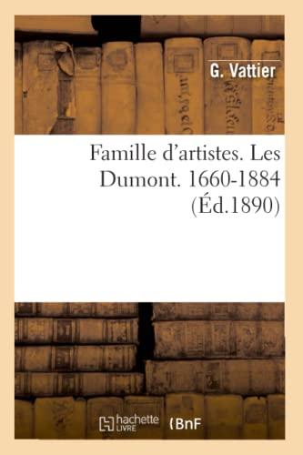 Famille DArtistes. Les Dumont. 1660-1884 (Ed.1890): Vattier G.