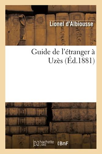 9782012665415: Guide de L'Etranger a Uzes (Ed.1881) (Histoire) (French Edition)
