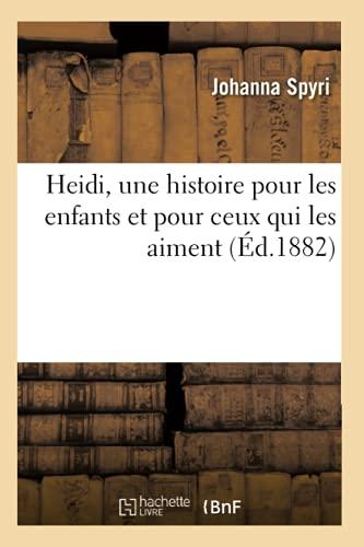 Heidi, Une Histoire Pour Les Enfants Et Pour Ceux Qui Les Aiment (French Edition): Spyri, Johanna; ...