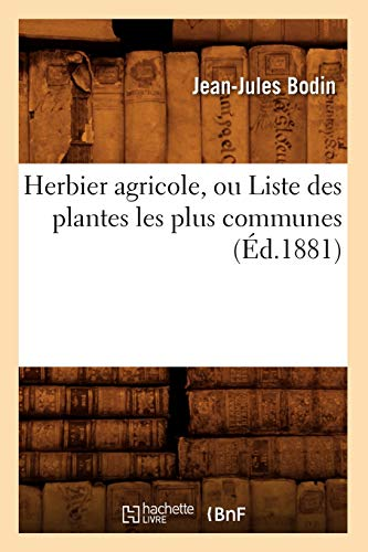Herbier Agricole, Ou Liste Des Plantes Les Plus Communes, (Ed.1881): Bodin J. J.