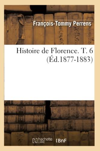 9782012666511: Histoire de Florence. T. 6 (Éd.1877-1883)