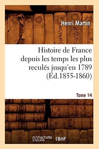 9782012666559: Histoire de France Depuis Les Temps Les Plus Recules Jusqu'en 1789. Tome 14 (Ed.1855-1860) (French Edition)