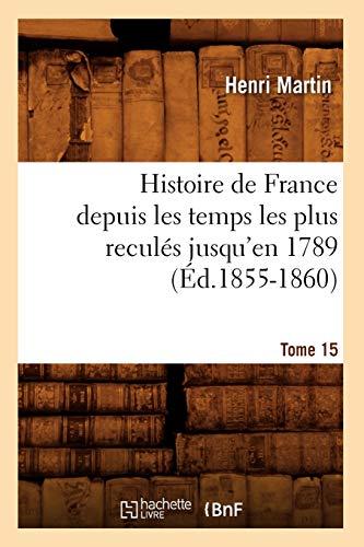 9782012666566: Histoire de France Depuis Les Temps Les Plus Recules Jusqu'en 1789. Tome 15 (Ed.1855-1860) (French Edition)