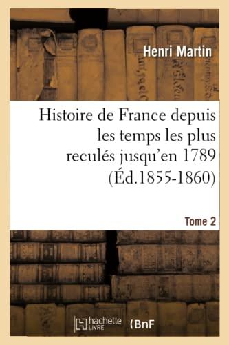 9782012666573: Histoire de France Depuis Les Temps Les Plus Recules Jusqu'en 1789. Tome 2 (Ed.1855-1860) (French Edition)