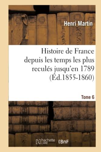 9782012666597: Histoire de France Depuis Les Temps Les Plus Recules Jusqu'en 1789. Tome 6 (Ed.1855-1860) (French Edition)