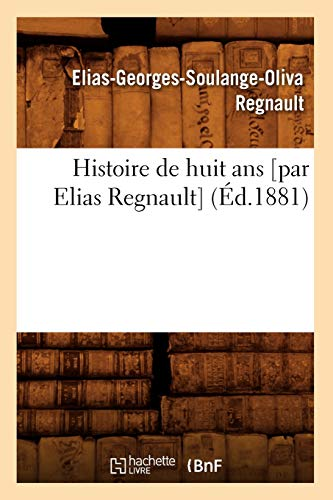 9782012666818: Histoire de huit ans [par Elias Regnault] (�d.1881)