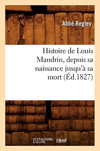 9782012668744: Histoire de Louis Mandrin, depuis sa naissance jusqu'à sa mort, (Éd.1827)