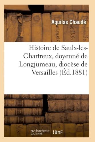 9782012669055: Histoire de Saulx-Les-Chartreux, Doyenne de Longjumeau, Diocese de Versailles (Ed.1881) (French Edition)