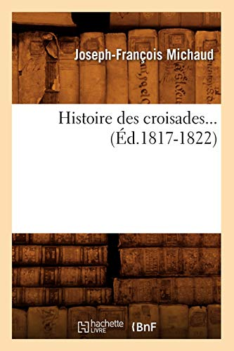 9782012669208: Histoire des croisades (Éd.1817-1822)
