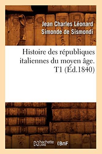 Histoire Des Republiques Italiennes Du Moyen Age. T1 (Ed.1840): Charles Leonard Simonde De Sismondi