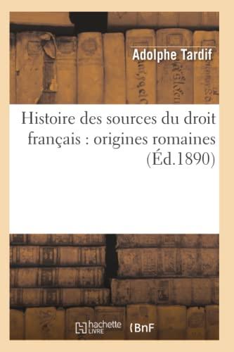 9782012670266: Histoire des sources du droit français : origines romaines (Éd.1890)