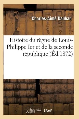 9782012670822: Histoire Du Regne de Louis-Philippe Ier Et de La Seconde Republique (Ed.1872) (French Edition)