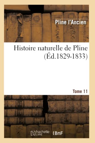 9782012671607: Histoire naturelle de Pline. Tome 11 (Éd.1829-1833)