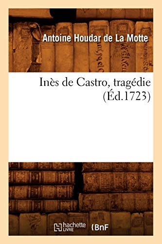 9782012673618: Ines de Castro, Tragedie (Ed.1723) (Litterature) (French Edition)