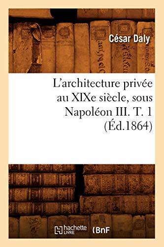 9782012676596: L'architecture privée au XIXe siècle, sous Napoléon III. T. 1 (Éd.1864)