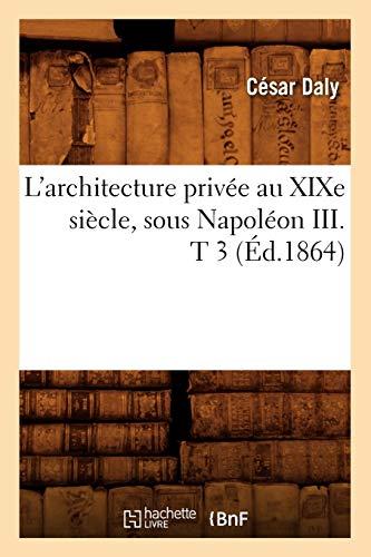 9782012676602: L'architecture privée au XIXe siècle, sous Napoléon III . T 3 (Éd.1864)