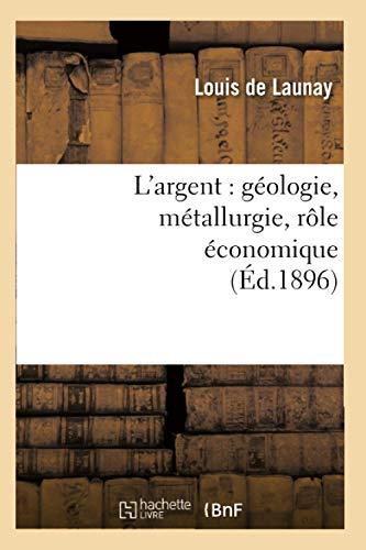 9782012676619: L'Argent: Geologie, Metallurgie, Role Economique (Ed.1896) (Sciences)
