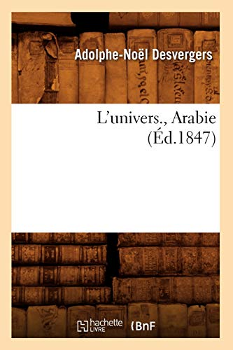 L'Univers., Arabie (Ed.1847) (Histoire) (French Edition): Desvergers a. N.